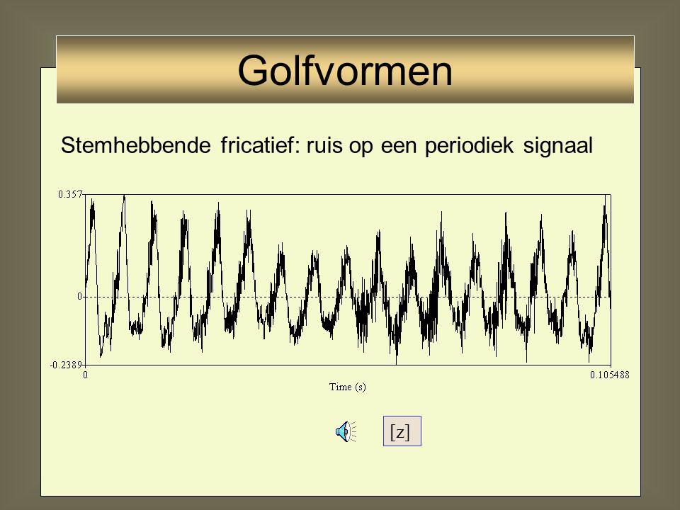 Golfvormen Stemhebbende fricatief: ruis op een periodiek signaal [z]